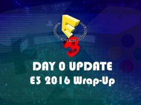 Day 0 Update #82 – E3 2016 Wrap-Up